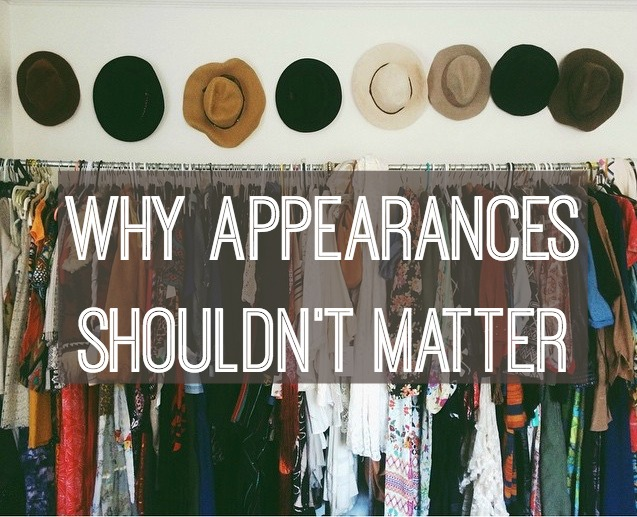 Why Appearances Shouldn't Matter
