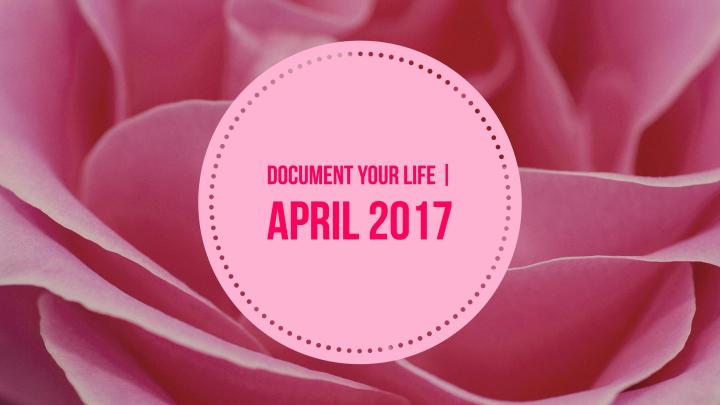 Document Your Life | April 2017